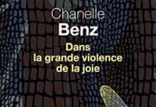 Photo de Chanelle Benz – Dans la grande violence de la joie (2018)