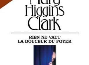 Mary Higgins Clark - Rien ne vaut la douceur du foyer