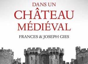Frances et Joseph Gies - La Vie dans un château médiéval