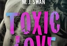 M.J. Swan - Toxic Love, Tome 2