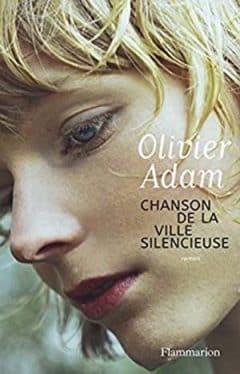 Olivier Adam - Chanson de la ville silencieuse
