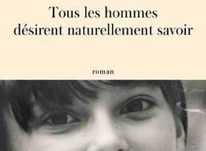 Nina Bouraoui - Tous les hommes désirent naturellement savoir