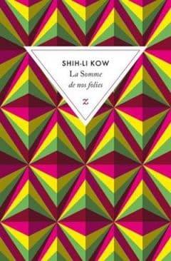 Shih-Li Kow - La somme de nos folies