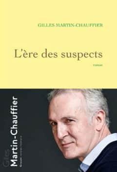 Gilles Martin-Chauffier - L'Ère des suspects