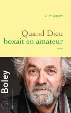 Guy Boley - Quand Dieu boxait en amateur