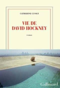 Catherine Cusset - Vie de David Hockney