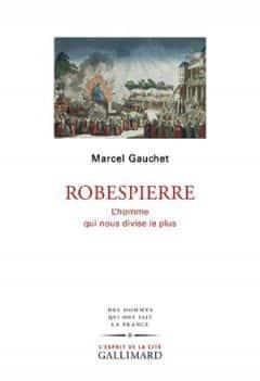 Marcel Gauchet - Robespierre