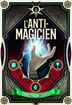 Sébastien de Castell - L'Anti-Magicien 1