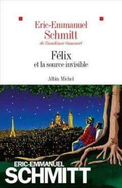 Eric-Emmanuel Schmitt - Félix et la source invisible