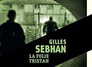 Gilles Sebhan - La folie Tristan