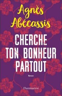 Agnès Abécassis - Cherche ton bonheur partout
