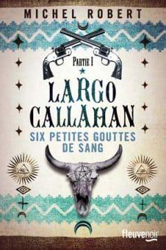Michel Robert - Largo Callahan - Partie 1