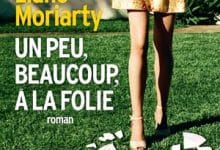 Liane Moriarty - Un peu, beaucoup, à la folie