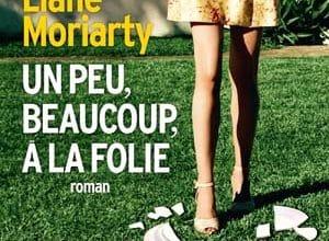 Liane Moriarty - Un peu, beaucoup, à la folie