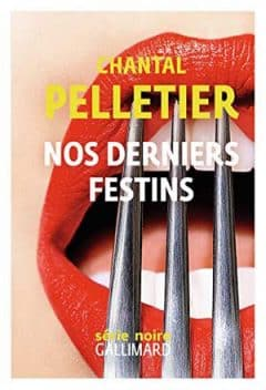Chantal Pelletier - Nos derniers festins