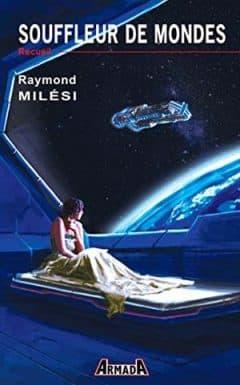Raymond Milési - Souffleur de mondes