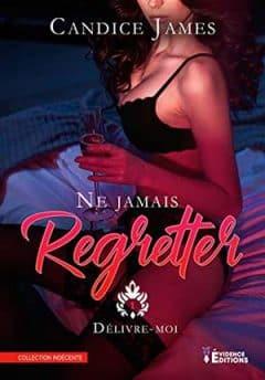 Candice James - Ne jamais regretter, Tome 1