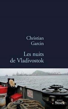 Christian Garcin - Les nuits de Vladivostock