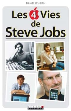 Daniel Ichbiah - Les 4 vies de Steve Jobs