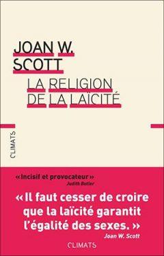 Joan Wallach Scott - La religion de la laïcité
