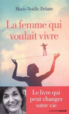 Marie-Noëlle Delatte - La femme qui voulait vivre