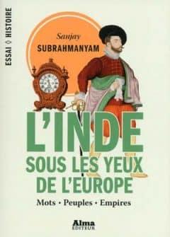 Sanjay Subrahmanyam - L'Inde sous les yeux de l'Europe