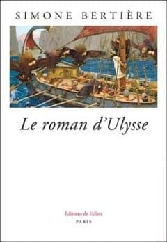 Simone Bertière - Le roman d'Ulysse