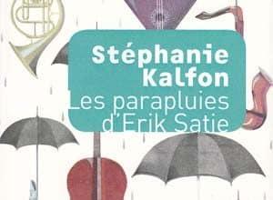 Stéphanie Kalfon - Les parapluies d'Erik Satie