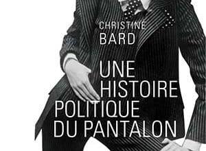 Photo de Christine Bard – Une histoire politique du pantalon